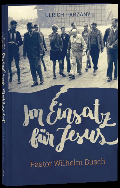 Im Einsatz für Jesus - Pastor Wilhelm Busch