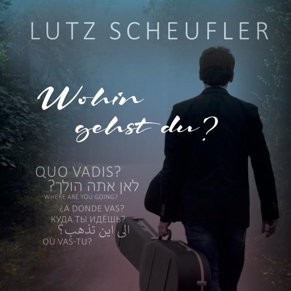 WOHIN GEHST DU? - Lutz Scheufler