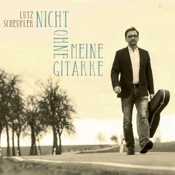 NICHT OHNE MEINE GITARRE - Lutz Scheufler